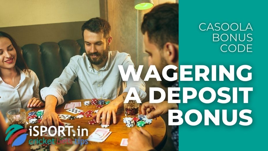 Casoola Bonus Code - Wagering A Deposit Bonus
