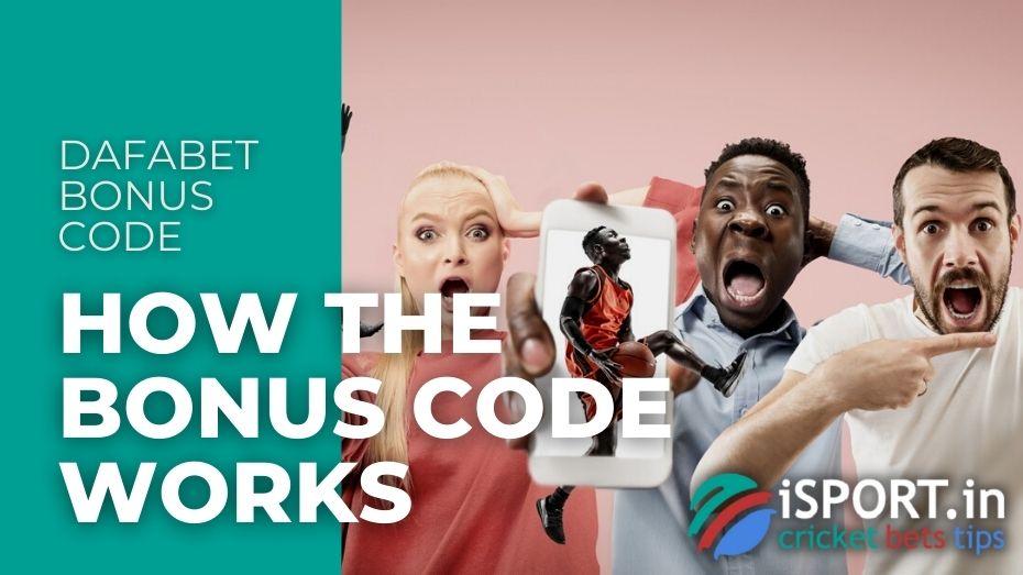 Dafabet Bonus Code - How the Bonus Code works