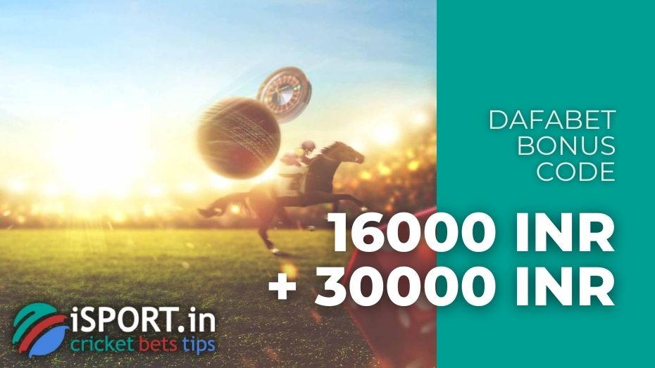 Dafabet Bonus Code - two Bonuses for the 1st (16000 INR) and 2nd (30000 INR) Deposits
