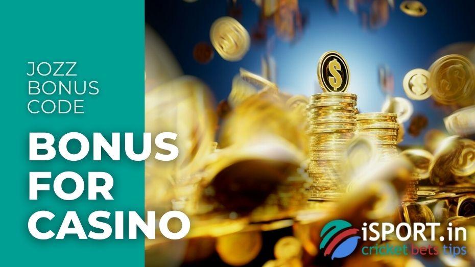 Jozz Bonus Code - Bonus For Casino
