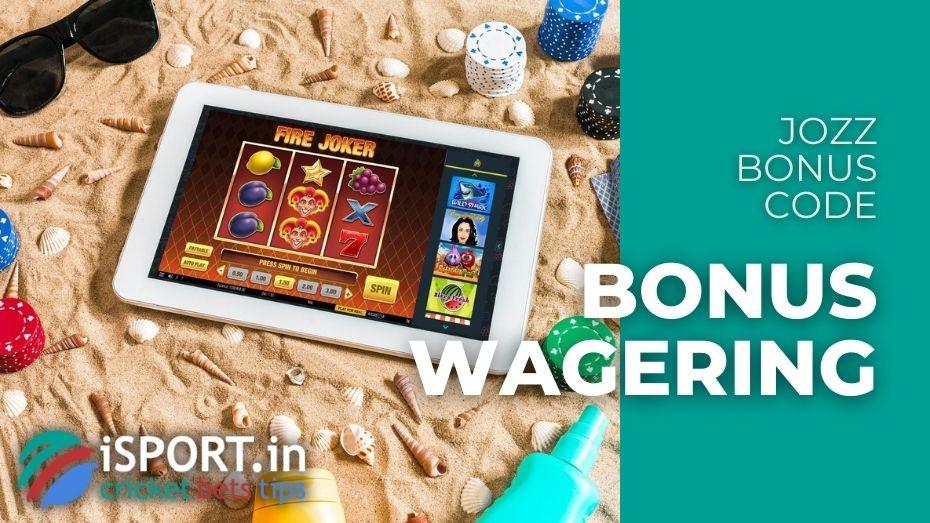 Jozz Bonus Code - Bonus Wagering