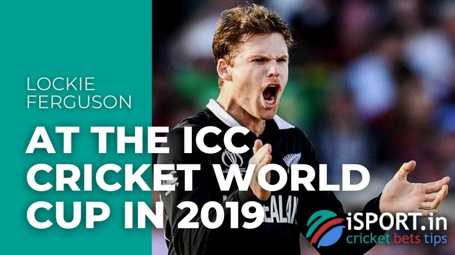 Lockie Ferguson At the ICC cricket World Cup in 2019
