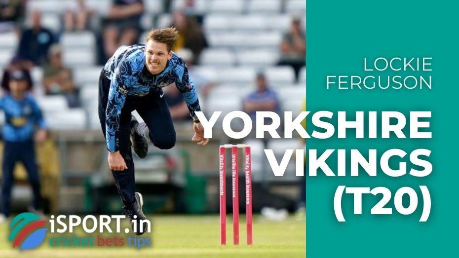 Lockie Ferguson in Yorkshire Vikings (T20)