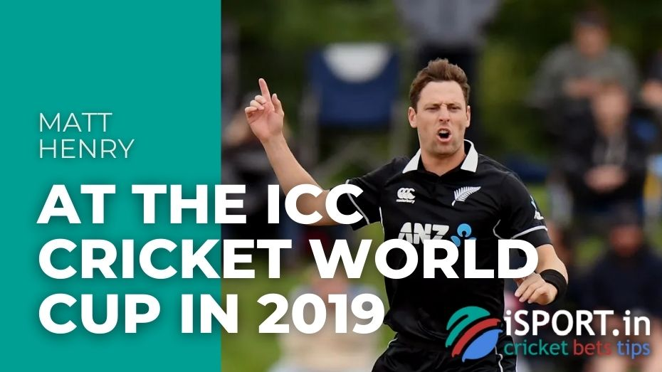 Matt Henry At the ICC Cricket World Cup in 2019