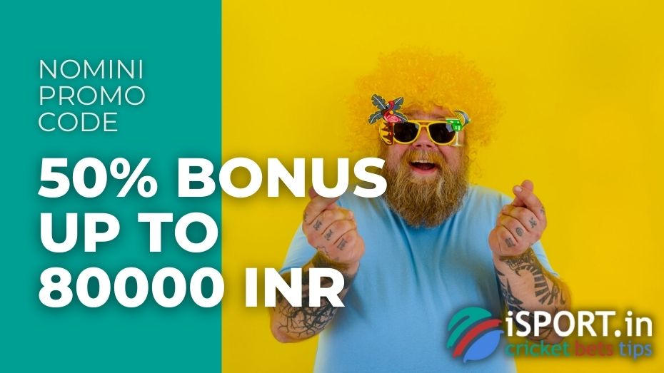 Nomini Promo Code - 50% Deposit Bonus up to 80000 INR