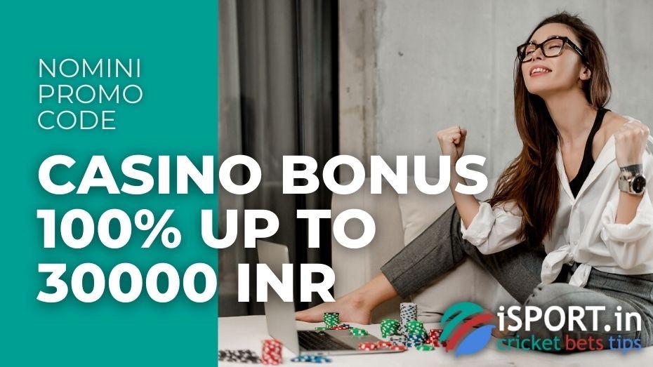 Nomini Promo Code - casino bonus 100% up to 30000 INR