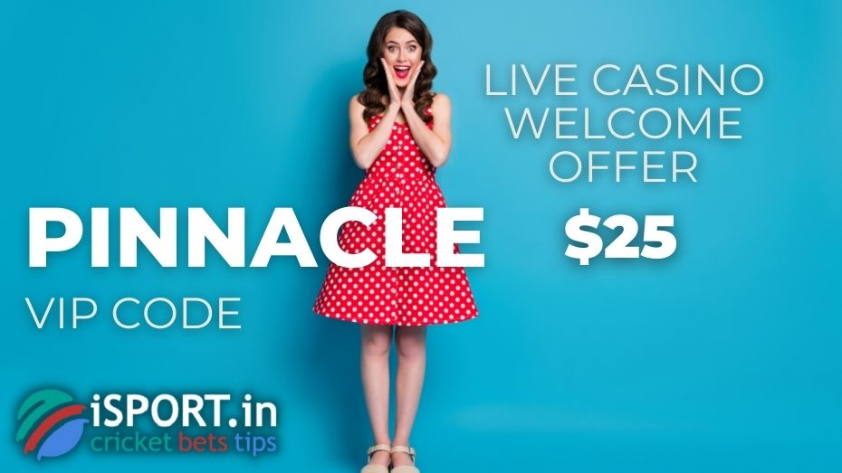 Pinnacle VIP Code - get Live Casino Welcome Offer