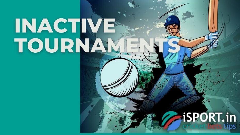 Some cricket tournaments have been deactivated over time